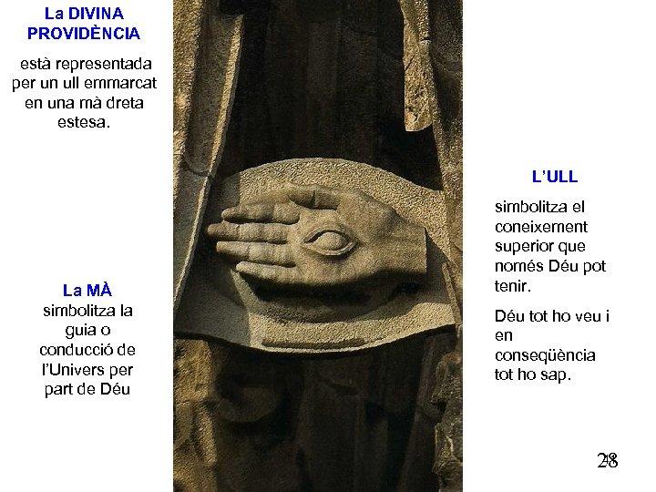 La DIVINA PROVIDÈNCIA està representada per un ull emmarcat en una mà dreta estesa.