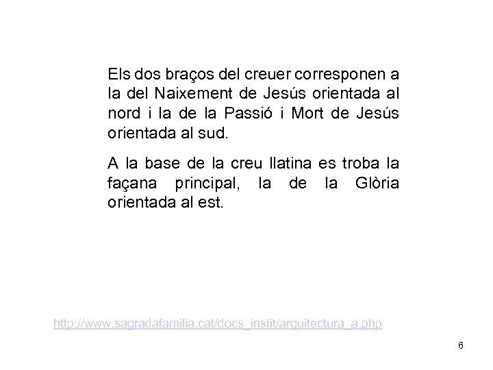 Els dos braços del creuer corresponen a la del Naixement de Jesús orientada al