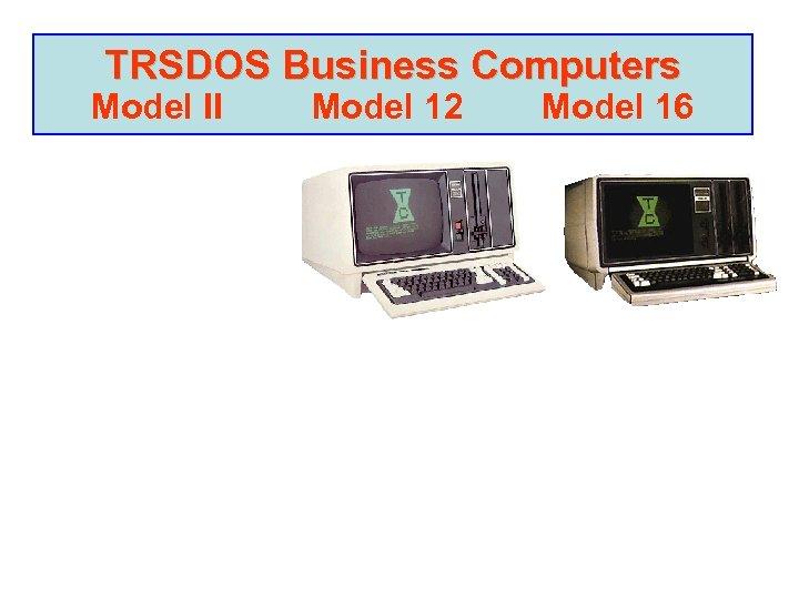 TRSDOS Business Computers Model II Model 12 Model 16