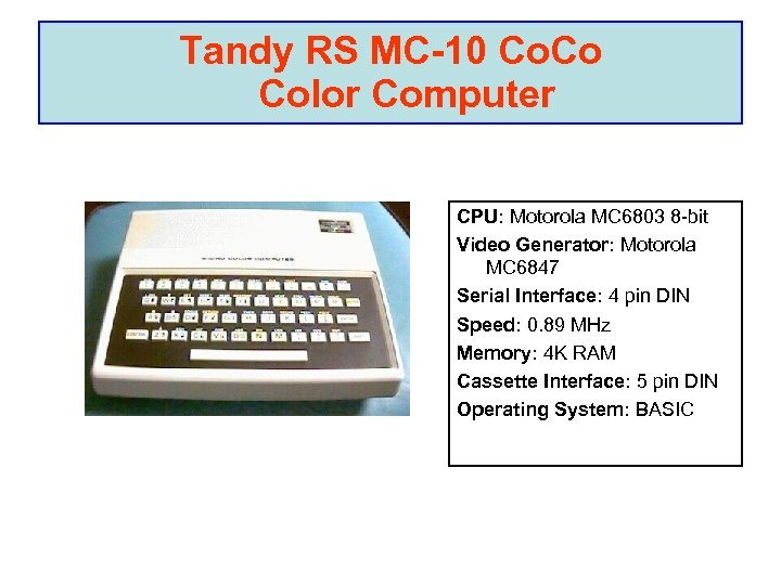 Tandy RS MC-10 Co. Co Color Computer CPU: Motorola MC 6803 8 -bit Video
