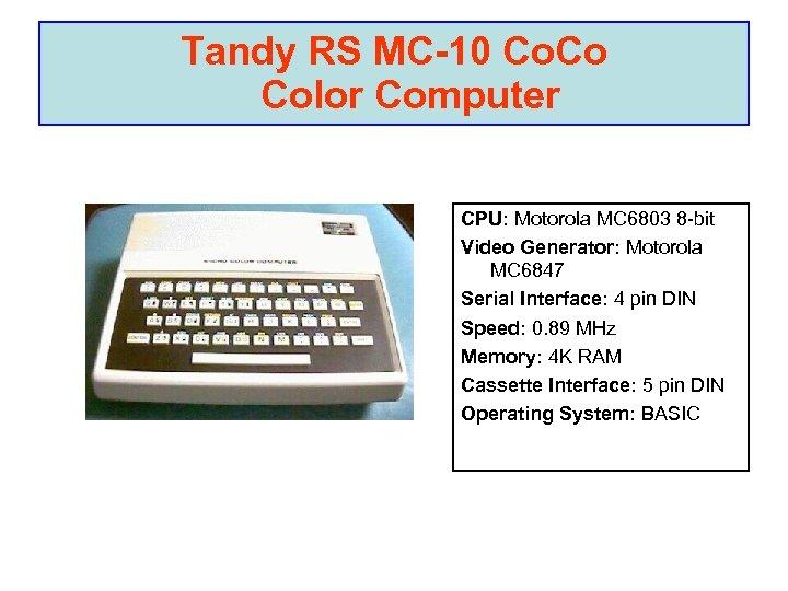 Tandy RS MC-10 Co. Co Color Computer CPU: Motorola MC 6803 8 -bit Video