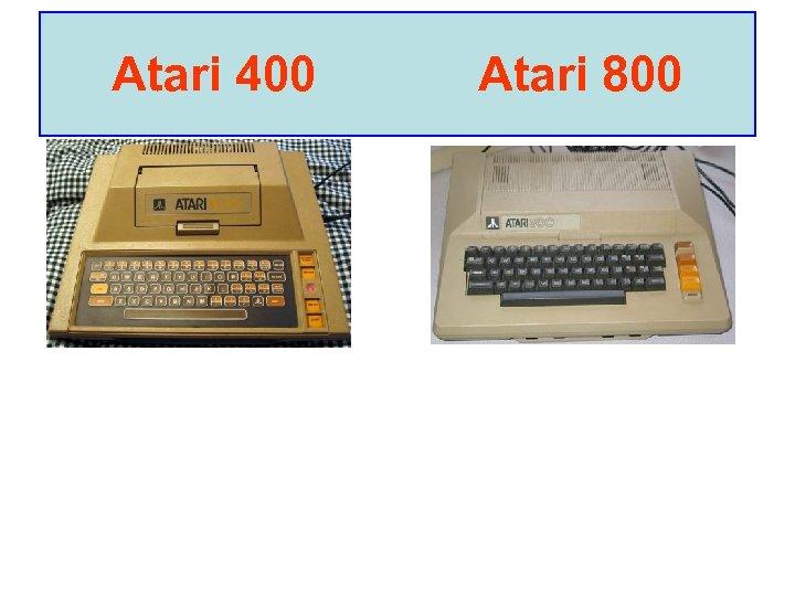 Atari 400 Atari 800
