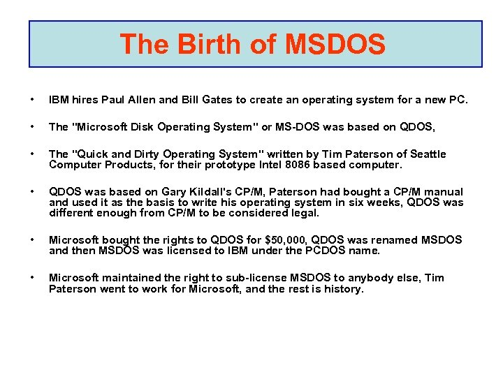 The Birth of MSDOS • IBM hires Paul Allen and Bill Gates to