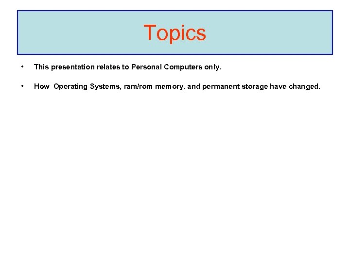 Topics • This presentation relates to Personal Computers only. • How Operating Systems, ram/rom