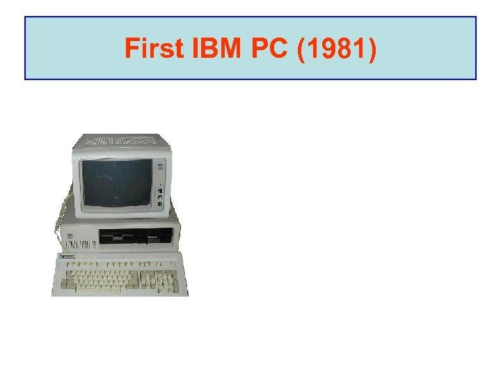 First IBM PC (1981)