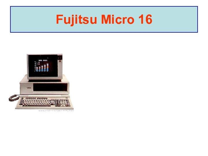 Fujitsu Micro 16