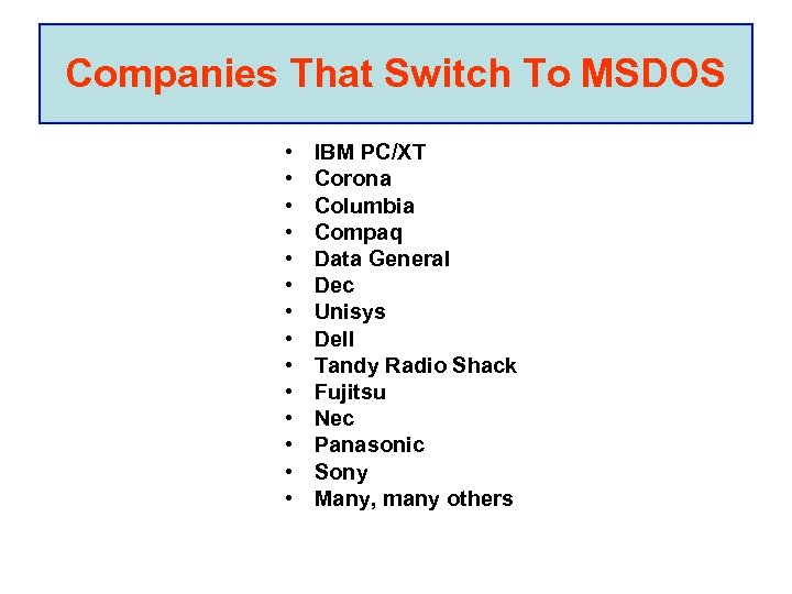 Companies That Switch To MSDOS • • • • IBM PC/XT Corona Columbia Compaq