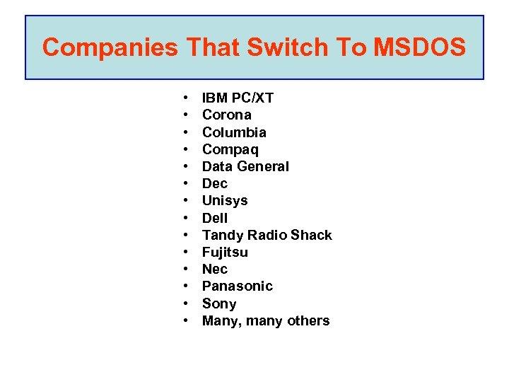 Companies That Switch To MSDOS • • • • IBM PC/XT Corona Columbia Compaq
