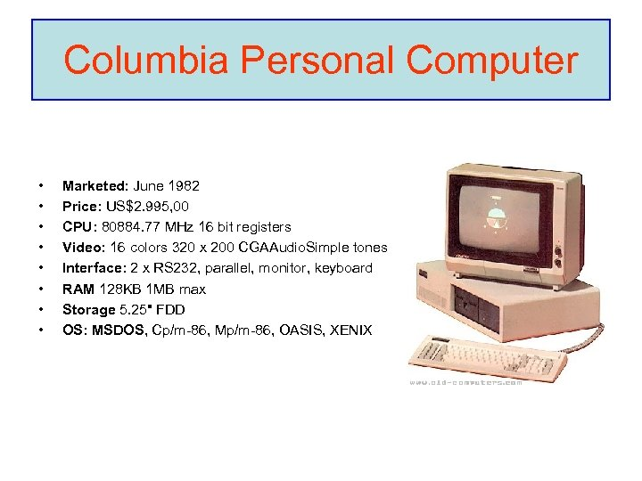 Columbia Personal Computer • • Marketed: June 1982 Price: US$2. 995, 00 CPU: 80884.