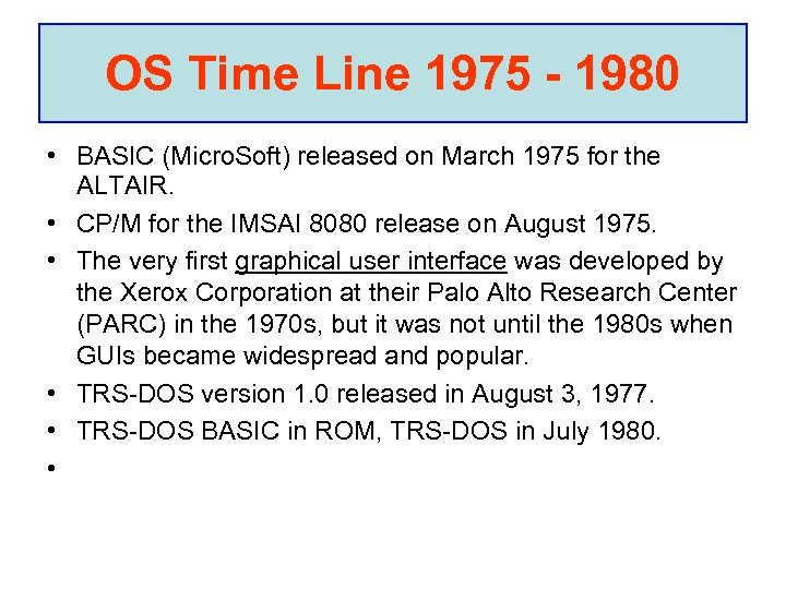 OS Time Line 1975 - 1980 • BASIC (Micro. Soft) released on March 1975