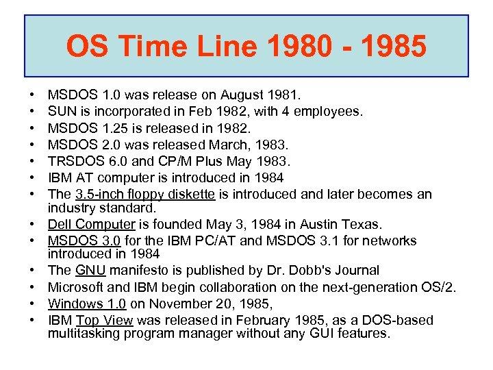 OS Time Line 1980 - 1985 • • • • MSDOS 1. 0 was