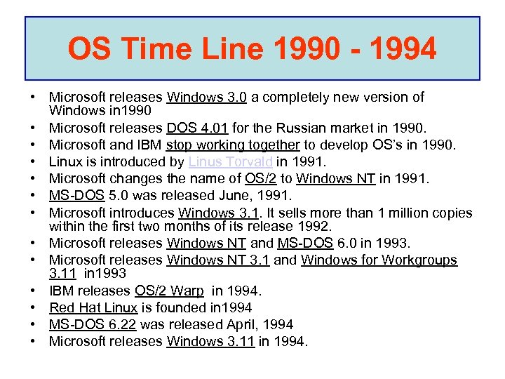 OS Time Line 1990 - 1994 • Microsoft releases Windows 3. 0 a completely