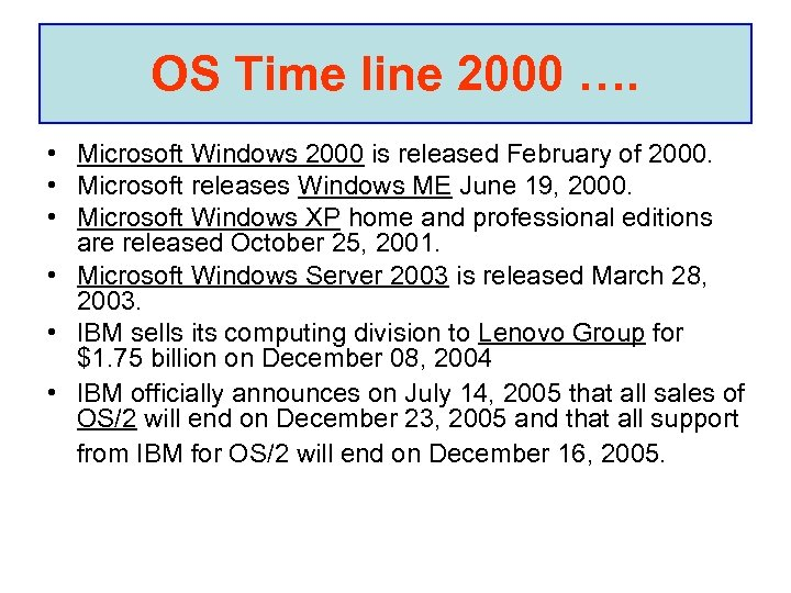 OS Time line 2000 …. • Microsoft Windows 2000 is released February of 2000.