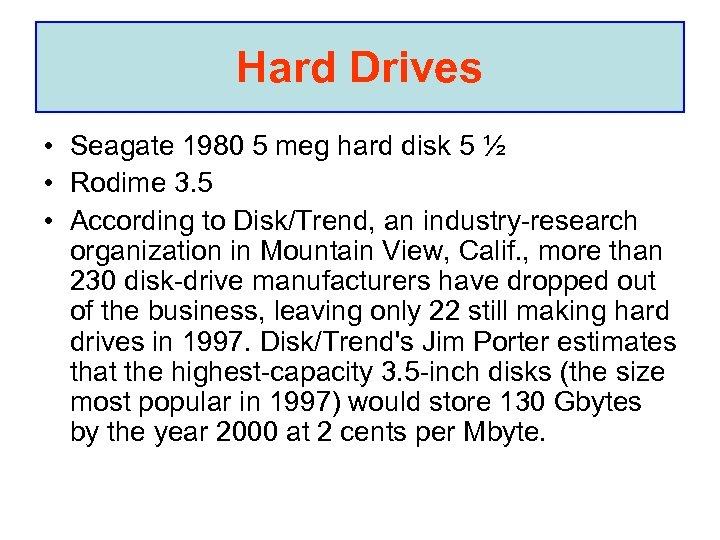 Hard Drives • Seagate 1980 5 meg hard disk 5 ½ • Rodime 3.