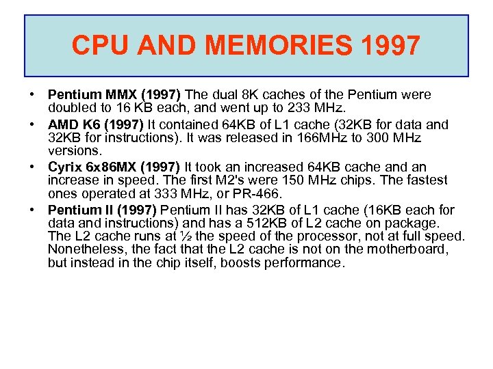 CPU AND MEMORIES 1997 • Pentium MMX (1997) The dual 8 K caches of