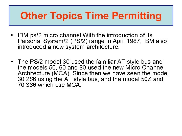 Other Topics Time Permitting • IBM ps/2 micro channel With the introduction of its
