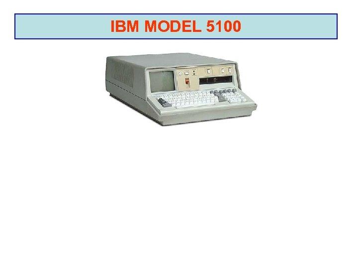 IBM MODEL 5100