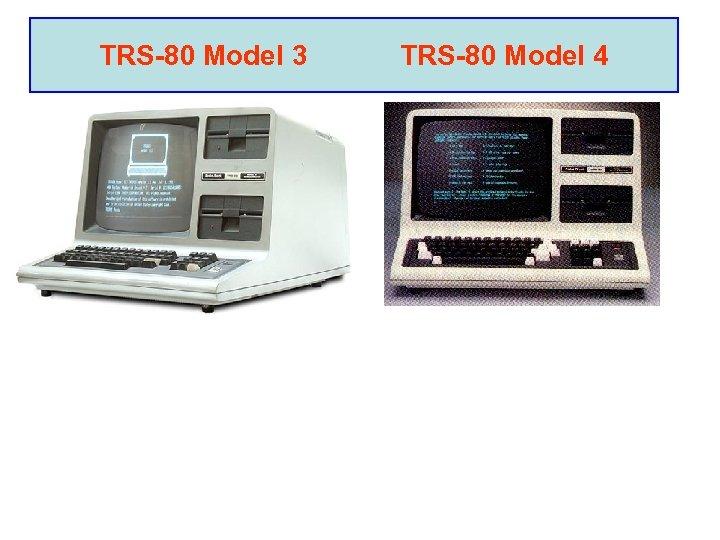 TRS-80 Model 3 TRS-80 Model 4 •