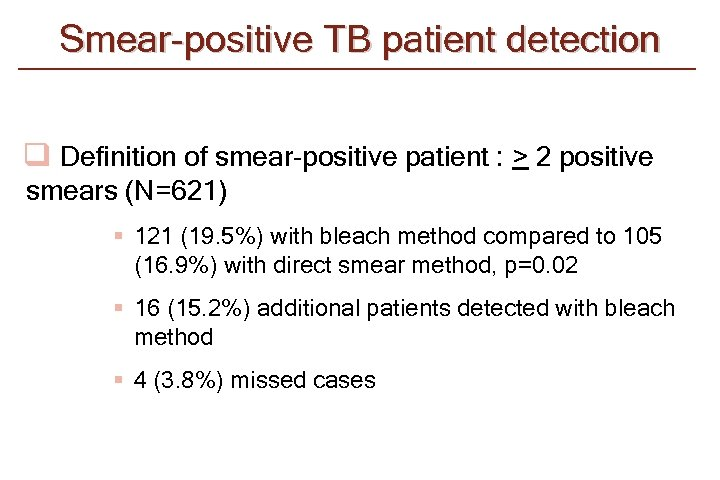 Smear-positive TB patient detection q Definition of smear-positive patient : > 2 positive smears