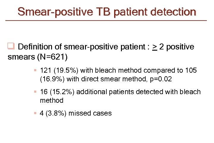 Smear-positive TB patient detection q Definition of smear-positive patient : > 2 positive smears