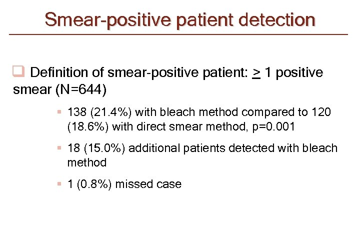 Smear-positive patient detection q Definition of smear-positive patient: > 1 positive smear (N=644) §