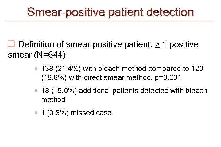 Smear-positive patient detection q Definition of smear-positive patient: > 1 positive smear (N=644) §