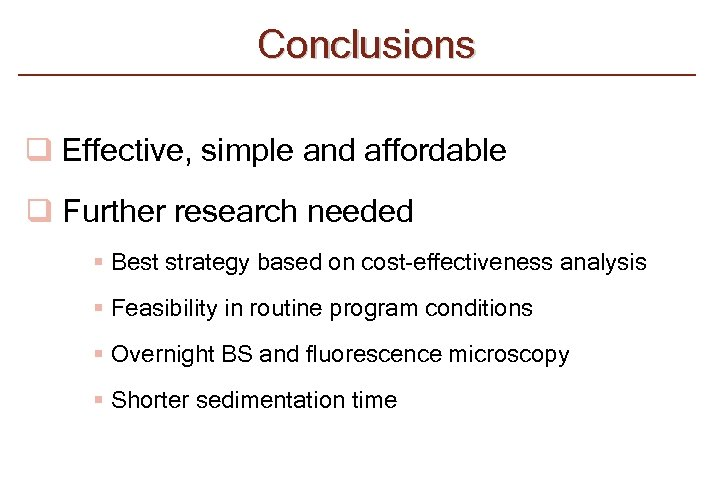 Conclusions q Effective, simple and affordable q Further research needed § Best strategy based