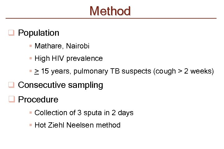 Method q Population § Mathare, Nairobi § High HIV prevalence § > 15 years,