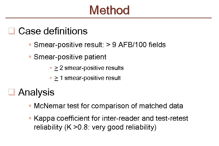 Method q Case definitions § Smear-positive result: > 9 AFB/100 fields § Smear-positive patient