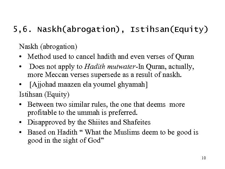 5, 6. Naskh(abrogation), Istihsan(Equity) Naskh (abrogation) • Method used to cancel hadith and even
