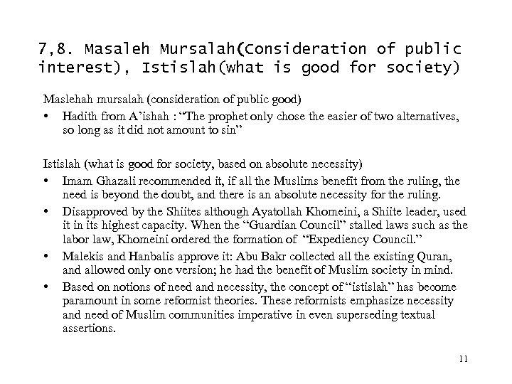 7, 8. Masaleh Mursalah(Consideration of public interest), Istislah(what is good for society) Maslehah mursalah
