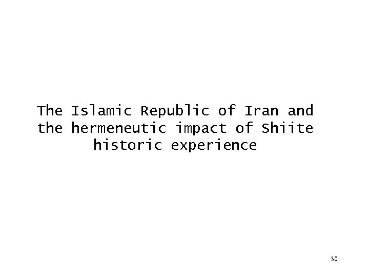 The Islamic Republic of Iran and the hermeneutic impact of Shiite historic experience 30