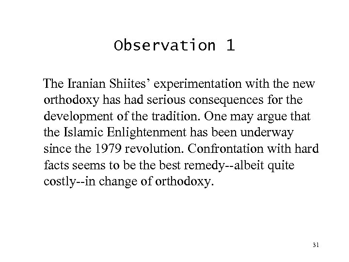 Observation 1 The Iranian Shiites' experimentation with the new orthodoxy has had serious consequences