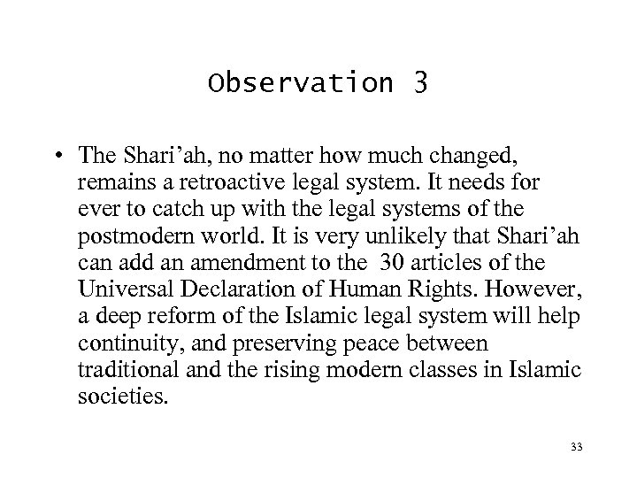 Observation 3 • The Shari'ah, no matter how much changed, remains a retroactive legal