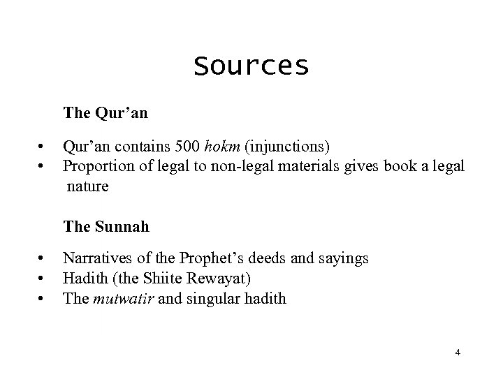 Sources The Qur'an • • Qur'an contains 500 hokm (injunctions) Proportion of legal to