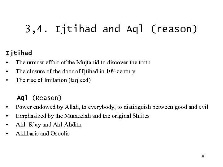 3, 4. Ijtihad and Aql (reason) Ijtihad • The utmost effort of the Mujtahid