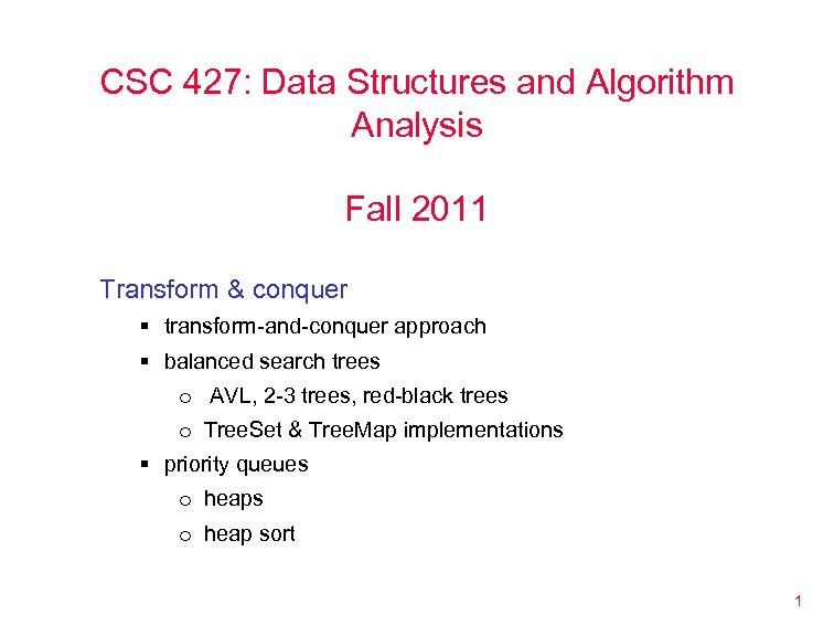 CSC 427: Data Structures and Algorithm Analysis Fall 2011 Transform & conquer § transform-and-conquer