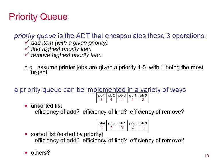 Priority Queue priority queue is the ADT that encapsulates these 3 operations: ü add
