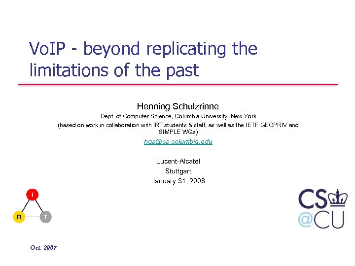 Vo. IP - beyond replicating the limitations of the past Henning Schulzrinne Dept. of