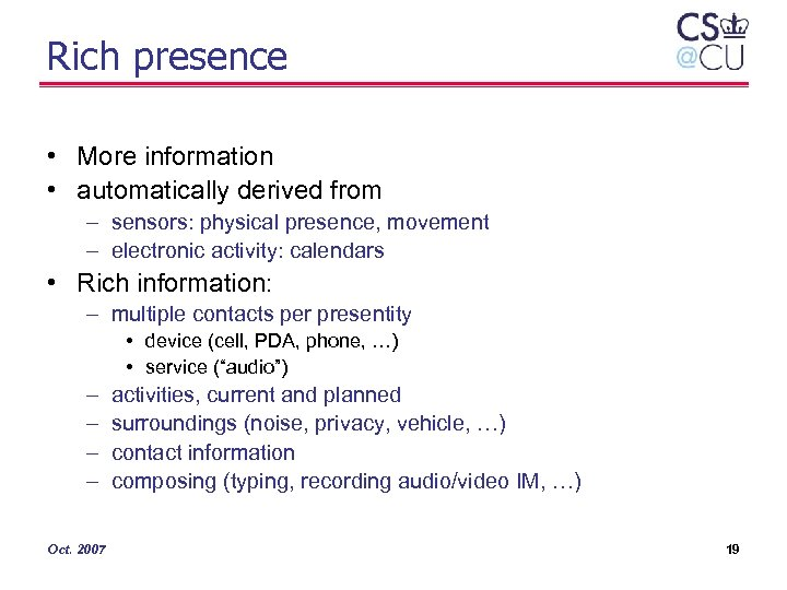 Rich presence • More information • automatically derived from – sensors: physical presence, movement