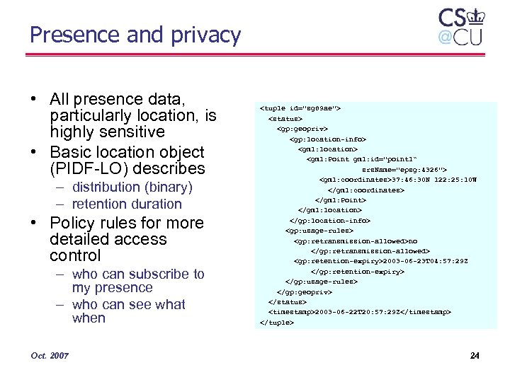 Presence and privacy • All presence data, particularly location, is highly sensitive • Basic