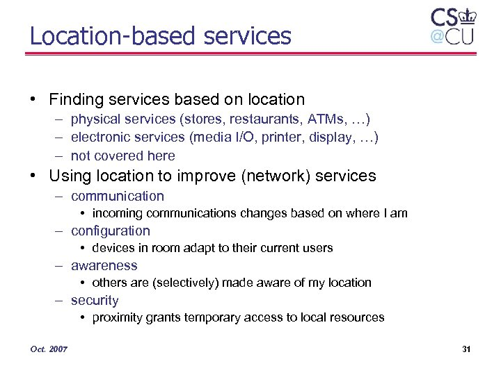 Location-based services • Finding services based on location – physical services (stores, restaurants, ATMs,