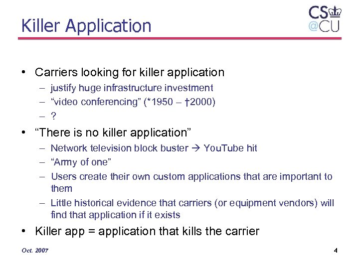 Killer Application • Carriers looking for killer application – justify huge infrastructure investment –