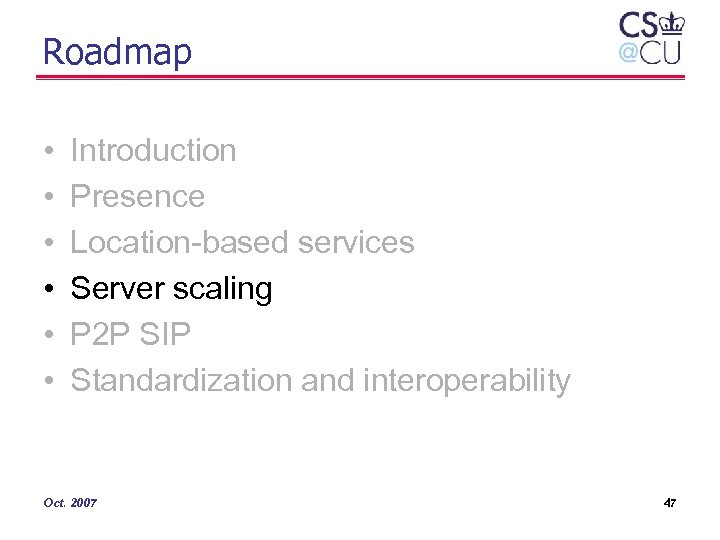 Roadmap • • • Introduction Presence Location-based services Server scaling P 2 P SIP