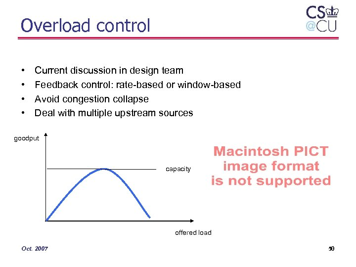 Overload control • • Current discussion in design team Feedback control: rate-based or window-based
