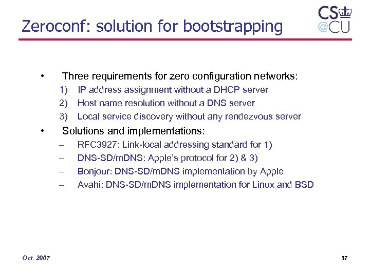 Zeroconf: solution for bootstrapping • Three requirements for zero configuration networks: 1) 2) 3)