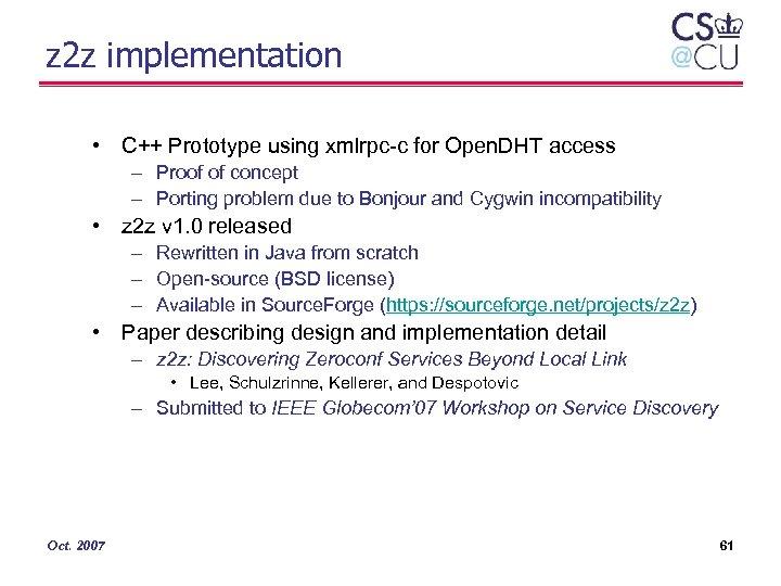 z 2 z implementation • C++ Prototype using xmlrpc-c for Open. DHT access –