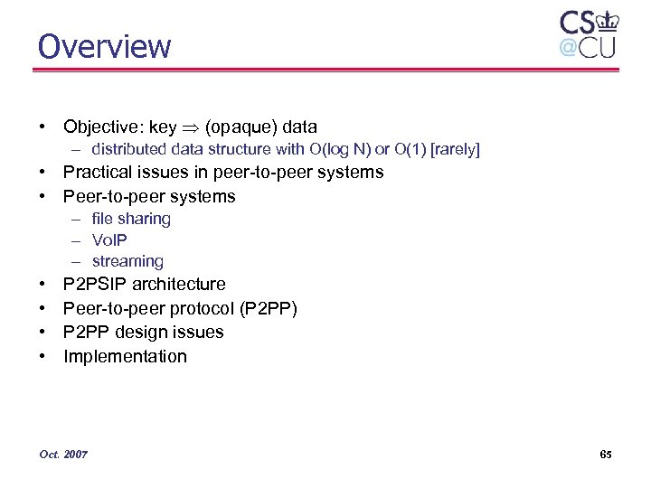 Overview • Objective: key (opaque) data – distributed data structure with O(log N) or