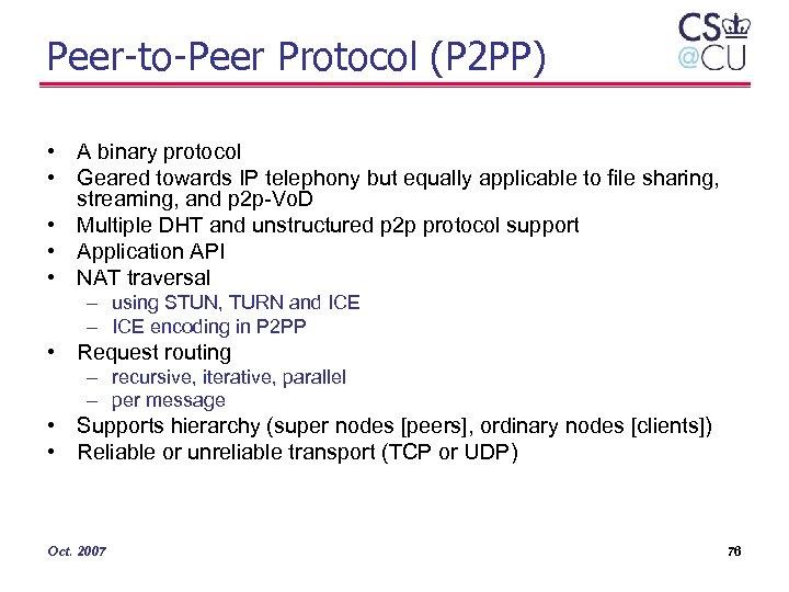 Peer-to-Peer Protocol (P 2 PP) • A binary protocol • Geared towards IP telephony