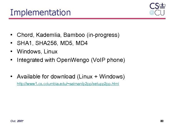 Implementation • • Chord, Kademlia, Bamboo (in-progress) SHA 1, SHA 256, MD 5, MD